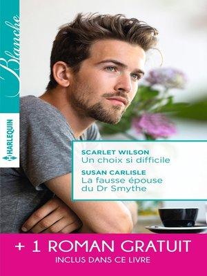 cover image of Un choix si difficile--La fausse épouse du Dr Smythe--Dilemme pour un médecin