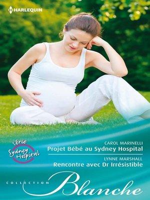 cover image of Projet Bébé au Sydney Hospital--Rencontre avec Dr. Irrésistible