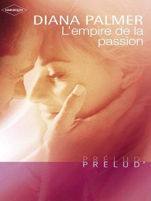cover image of L'empire de la passion (Harlequin Prélud')