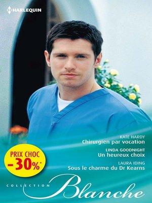cover image of Chirurgien par vocation--Un heureux choix--Sous le charme du Dr Kearns