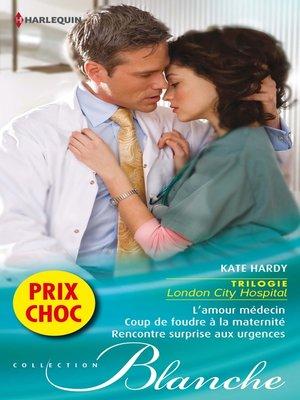 cover image of L'amour médecin--Coup de foudre à la maternité--Rencontre surprise aux urgences
