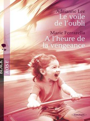 cover image of Le voile de l'oubli--A l'heure de la vengeance (Harlequin Black Rose)