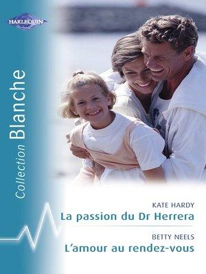 cover image of La passion du Dr Herrera--L'amour au rendez-vous (Harlequin Blanche)