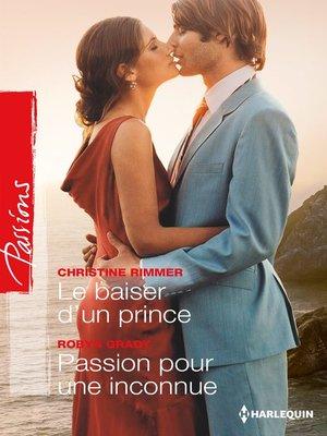 cover image of Le baiser d'un prince--Passion pour une inconnue