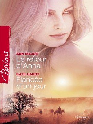 cover image of Le retour d'Anna--Fiancée d'un jour (Harlequin Passions)
