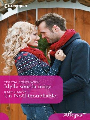 cover image of Idylle sous la neige--Un Noël inoubliable