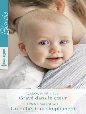 cover image of Gravé dans le coeur--Un bébé, tout simplement