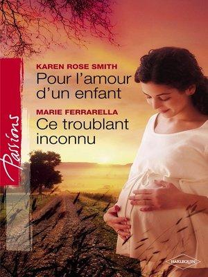 cover image of Pour l'amour d'un enfant--Ce troublant inconnu (Harlequin Passions)