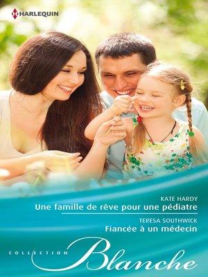 cover image of Une famille de rêve pour une pédiatre--Fiancée à un médecin