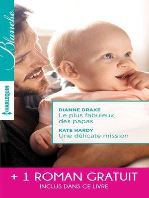 cover image of Le plus fabuleux des papas--Une délicate mission--La chance de Mia Latham