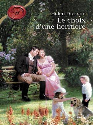 cover image of Le choix d'une héritière (Harlequin Les Historiques)
