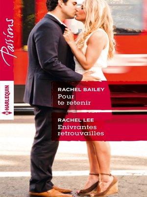 cover image of Pour te retenir--Enivrantes retrouvailles