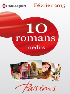 cover image of 10 romans Passions inédits (n°518 à 522--Février 2015)
