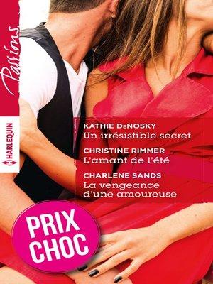 cover image of Un irrésistible secret--L'amant de l'été--La vengeance d'une amoureuse