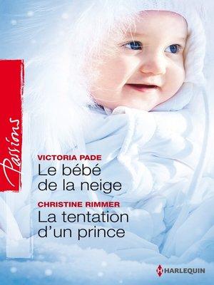 cover image of Le bébé de la neige--La tentation d'un prince