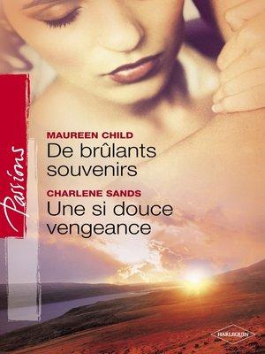 cover image of De brûlants souvenirs--Une si douce vengeance (Harlequin Passions)