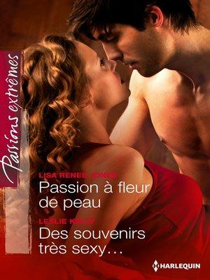 cover image of Passion à fleur de peau--Des souvenirs très sexy...