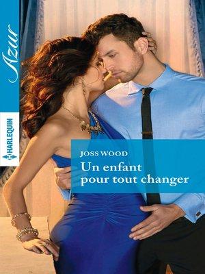 cover image of Un enfant pour tout changer