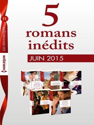 cover image of 5 romans inédits Les Historiques (n°670 à 674--juin 2015)