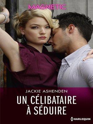 cover image of Un célibataire à séduire