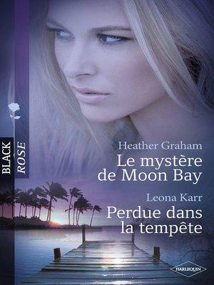 cover image of Le mystère de Moon Bay--Perdue dans la tempête (Harlequin Black Rose)