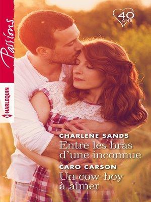 cover image of Entre les bras d'une inconnue--Un cow-boy à aimer