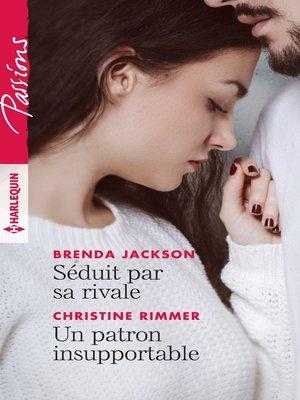 cover image of Séduit par sa rivale--Un patron insupportable