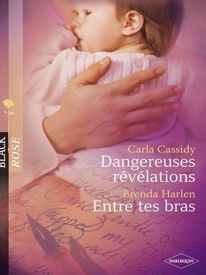 cover image of Dangereuses révélations--Entre tes bras (Harlequin Black Rose)