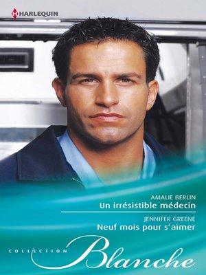 cover image of Un irrésistible médecin--Neuf mois pour s'aimer