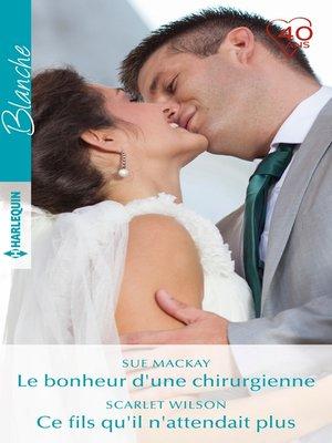 cover image of Le bonheur d'une chirurgienne--Ce fils qu'il n'attendait plus