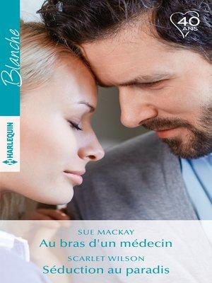 cover image of Au bras d'un médecin--Séduction au paradis