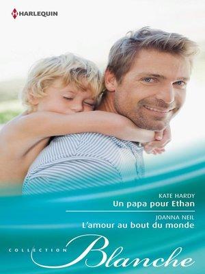 cover image of Un papa pour Ethan--L'amour au bout du monde