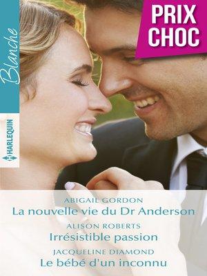 cover image of La nouvelle vie du Dr Anderson--Irrésistible passion--Le bébé d'un inconnu