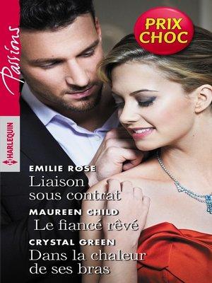 cover image of Liaison sous contrat--Le fiancé rêvé--Dans la chaleur de ses bras
