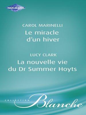 cover image of Le miracle d'un hiver--La nouvelle vie du Dr Summer Hoyts (Harlequin Blanche)