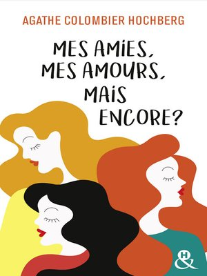 cover image of Mes amies, mes amours, mais encore ?
