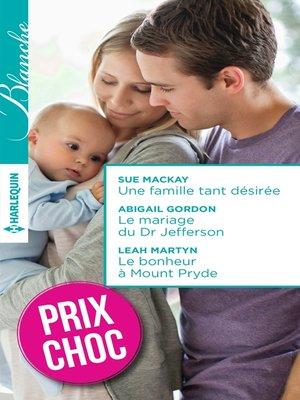 cover image of Une famille tant désirée--Le mariage du Dr Jefferson--Le bonheur à Mount Pryde