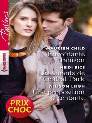 cover image of Envoutante trahison--Les amants de Central Park--Une proposition si tentante