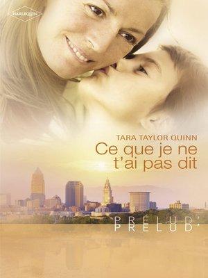cover image of Ce que je ne t'ai pas dit (Harlequin Prélud')