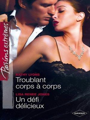 cover image of Troublant corps à corps--Un défi délicieux
