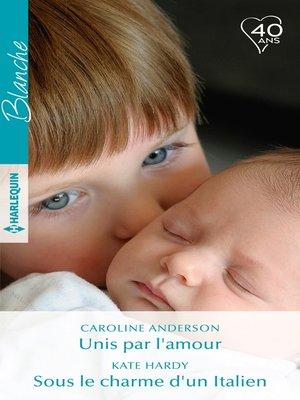 cover image of Unis par l'amour--Sous le charme d'un Italien