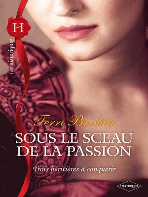 cover image of Sous le sceau de la passion