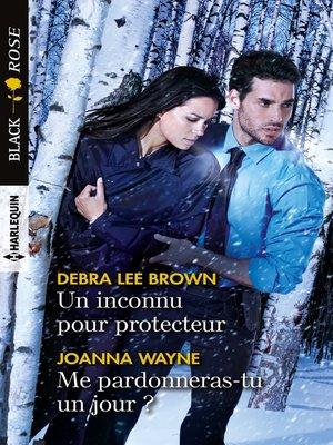 cover image of Un inconnu pour protecteur--Me pardonneras-tu un jour ?