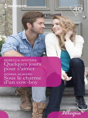 cover image of Quelques jours pour s'aimer--Sous le charme d'un cow-boy