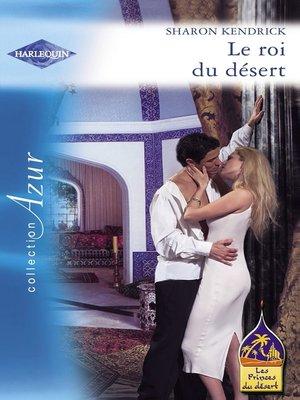 cover image of Le roi du désert (Harlequin Azur)