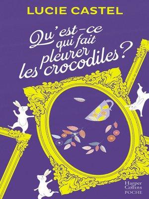 cover image of Qu'est-ce qui fait pleurer les crocodiles ?
