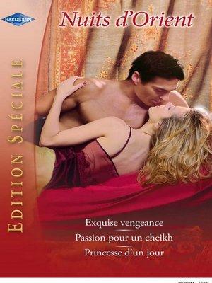 cover image of Exquise vengeance--Passion pour un cheikh--Princesse d'un jour