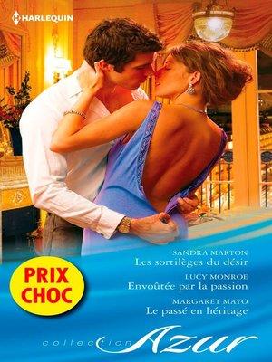 cover image of Les sortilèges du désir--Envoûtée par la passion--Le passé en héritage
