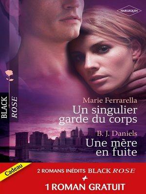 cover image of Un singulier garde du corps--Une mère en fuite--Sous sa protection