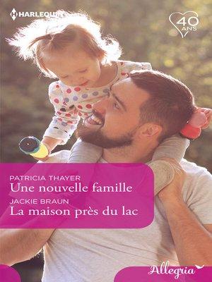 cover image of Une nouvelle famille--La maison près du lac